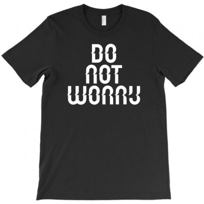 Do Not Worry T-shirt Designed By Gematees