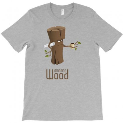 Funny Morning Wood T-shirt Designed By Gematees