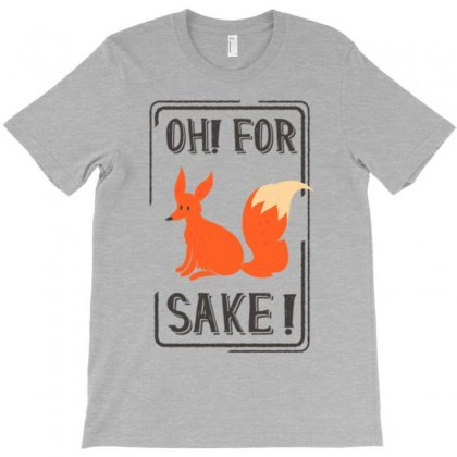 Oh For Fox Sake T-shirt Designed By Gematees