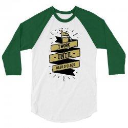 i work until beer oclock 3/4 Sleeve Shirt | Artistshot
