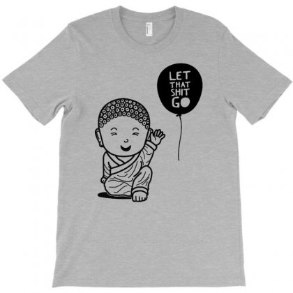 Let That Shit Go T-shirt Designed By Tonyhaddearts