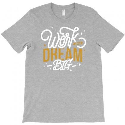 Dream Big T-shirt Designed By Tonyhaddearts