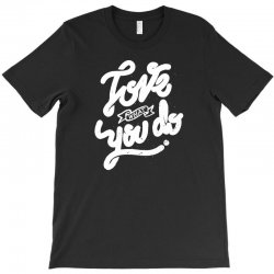 love what you do T-Shirt | Artistshot