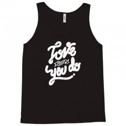 love what you do Tank Top | Artistshot