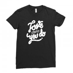 love what you do Ladies Fitted T-Shirt | Artistshot