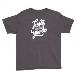 love what you do Youth Tee | Artistshot