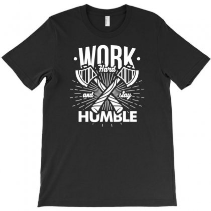 Work Hard N Stay Humble T-shirt Designed By Tonyhaddearts