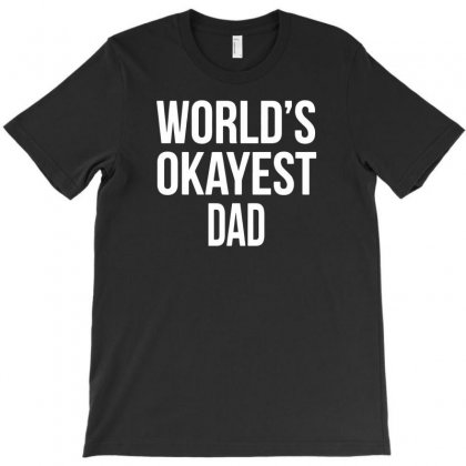 World's Okayest Dad T-shirt Designed By Tonyhaddearts