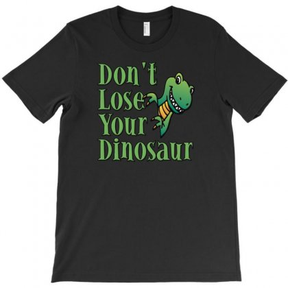 Don't Lose Your Dinosaur T-shirt Designed By Gematees