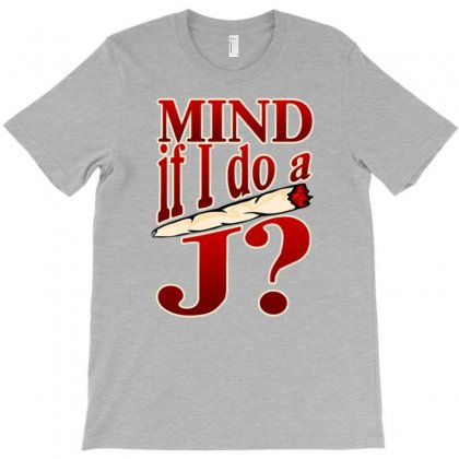 Mind If I Do A J T-shirt Designed By Gematees