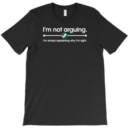I'm Not Arguing T-shirt Designed By Tonyhaddearts