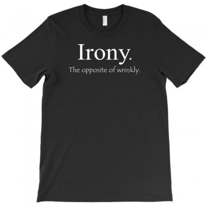 Irony The Opposite Of Wrinkly T-shirt Designed By Tonyhaddearts