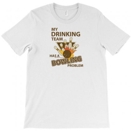 My Drinking Team Has A Bowling Problem T-shirt Designed By Tonyhaddearts