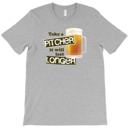Take A Pitcher It Will Last Longer Funny Beer T-shirt Designed By Tonyhaddearts