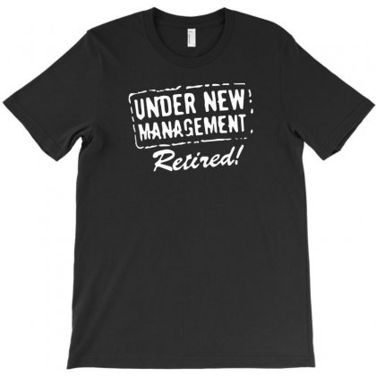 Under New Management Retired T-shirt Designed By Tonyhaddearts