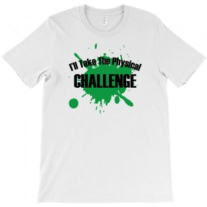 I'll Take The Physical Challenge T-shirt Designed By Tonyhaddearts