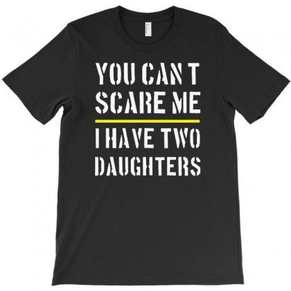 You Cant Scare Me I Have Two Daughters T-shirt Designed By Gematees