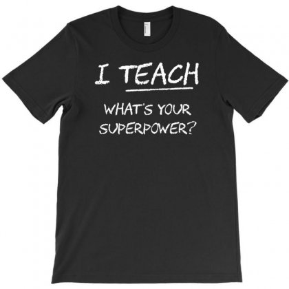 I Teach What Is Your Superpower T-shirt Designed By Gematees