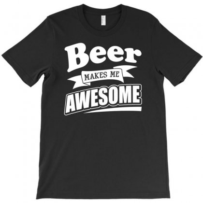 Beer Makes Me Awesome T-shirt Designed By Gematees