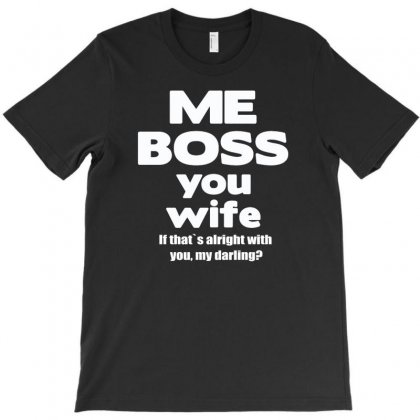 Me Boss You Wife T Shirt Gift Slogan Husband Married T-shirt Designed By Tonyhaddearts