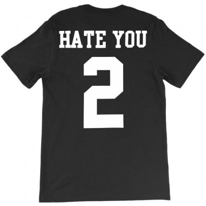 Hate You 2 T-shirt Designed By Mdk Art