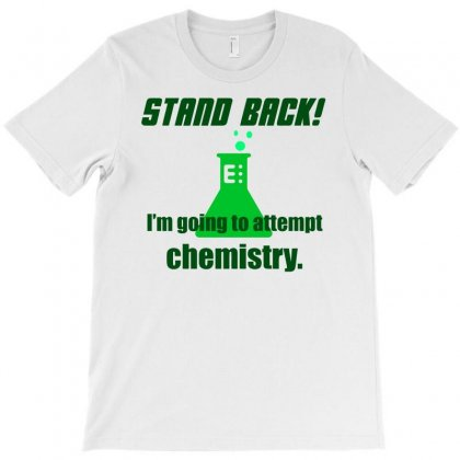 Attempting Chemistry T-shirt Designed By Gematees