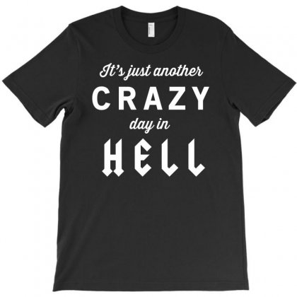 It's Just Another Crazy Day In Hell T-shirt Designed By Gematees
