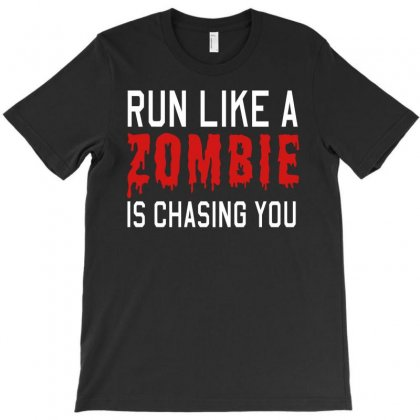 Run Like A Zombie Is Chasing You T-shirt Designed By Gematees