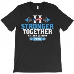 Stronger Together Hillary Clinton T-Shirt   Artistshot