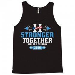 Stronger Together Hillary Clinton Tank Top   Artistshot