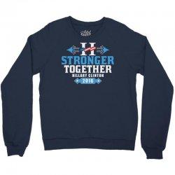 Stronger Together Hillary Clinton Crewneck Sweatshirt   Artistshot