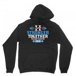 Stronger Together Hillary Clinton Unisex Hoodie   Artistshot