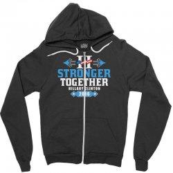 Stronger Together Hillary Clinton Zipper Hoodie   Artistshot