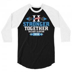 Stronger Together Hillary Clinton 3/4 Sleeve Shirt   Artistshot