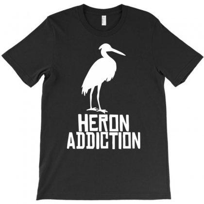 Heron Addiction T-shirt Designed By Tonyhaddearts