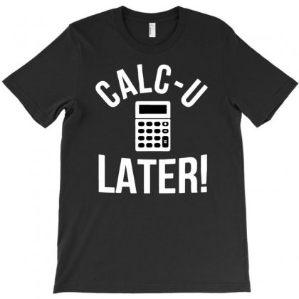 Calc U Later  Funny Accountant Book T-shirt Designed By Tonyhaddearts