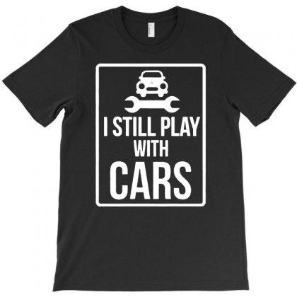 I Still Play With Cars T-shirt Designed By Tonyhaddearts