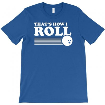 Thats How I Roll T-shirt Designed By Tonyhaddearts