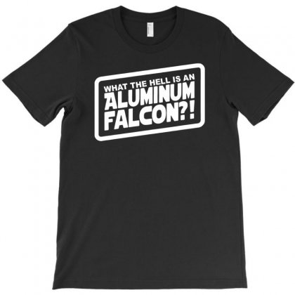What The Hell Is An Aluminum Falcon T-shirt Designed By Tonyhaddearts