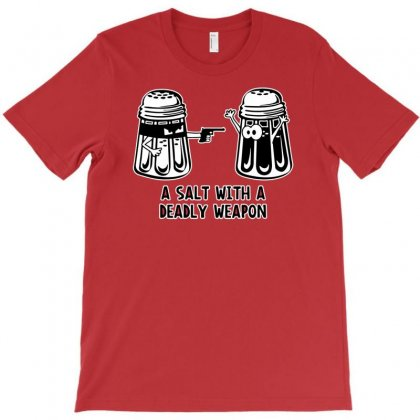 A Salt With A Deadly Weapon T-shirt Designed By Tonyhaddearts