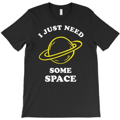 I Just Need Some Space T-shirt Designed By Gematees
