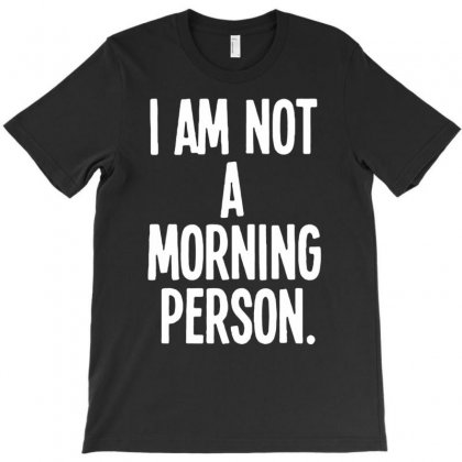 I Am Not A Morning Person T-shirt Designed By Gematees