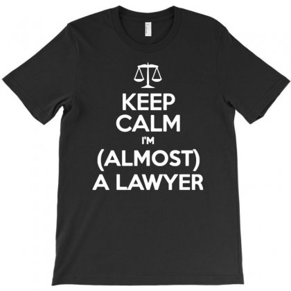 Keep Calm I'm Almost A Lawyer T-shirt Designed By Gematees