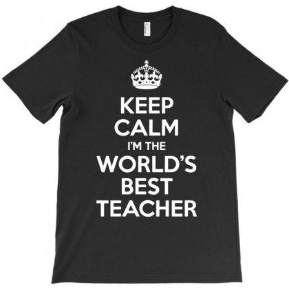 Keep Calm I'm The World's Best Teacher T-shirt Designed By Gematees