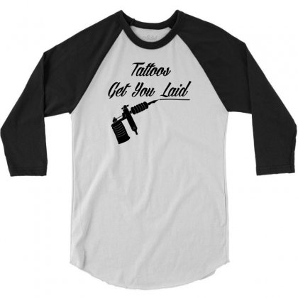 Tattoos Get You Laid 3/4 Sleeve Shirt Designed By Tonyhaddearts