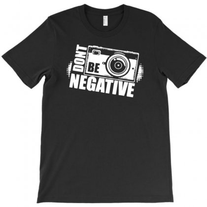 Don't Be Negative T-shirt Designed By Tonyhaddearts