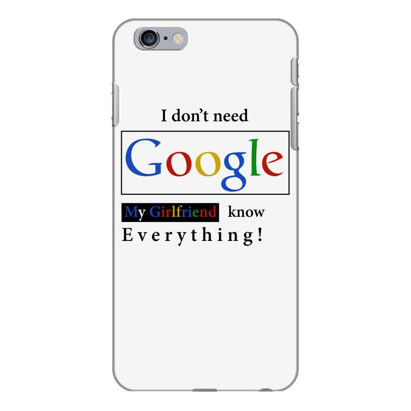 f2e987fbe I Don't Need Google My Girlfriend Knows Everything T Shirt Funny Tshirt Gift  For Him iPhone 6 Plus/6s Plus Case