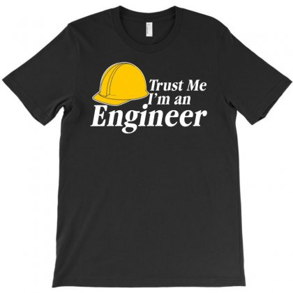 Trust Me I'm An Engineer T-shirt Designed By Gematees