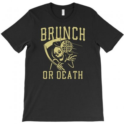 Brunch Or Death T-shirt Designed By Gematees