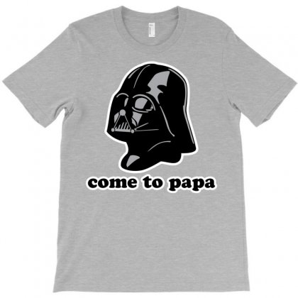 Darth Vader Come To Papa T-shirt Designed By Jomadado